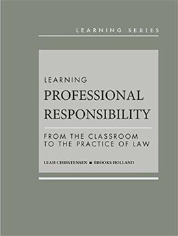 Learning Professional Responsibility: From the Classroom to the Practice of Law, by Christensen 9780314284440