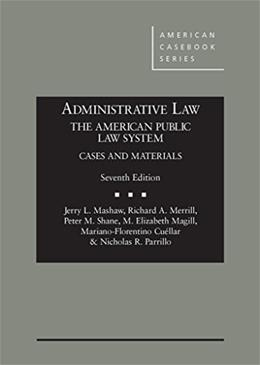 Administrative Law, The American Public Law System, by Mashaw, 7th Edition 9780314285447