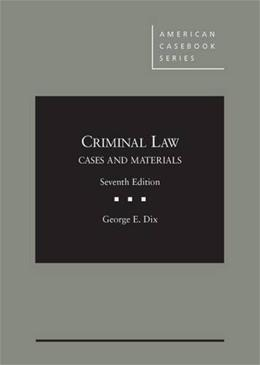 Criminal Law: Cases and Materials, by Dix, 7th Edition 9780314285539