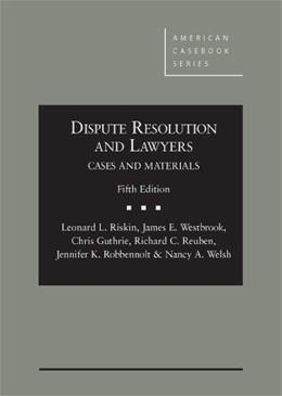 Dispute Resolution and Lawyers, by Riskin, 5th Edition 9780314285904