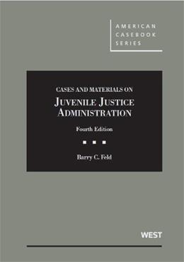 Cases and Materials on Juvenile Justice Administration, by Feld, 4th Edition 9780314287199