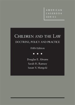 Children and The Law: Doctrine, Policy and Practice, 5th (American Casebook Series) 9780314287670