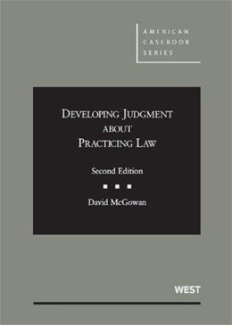 Developing Judgment About Practicing Law, by McGowan, 2nd Edition 9780314287915