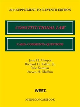 Constitutional Law: Cases, Comments, and Questions, by Choper, 11th Edition, 2013 Supplement 9780314288462