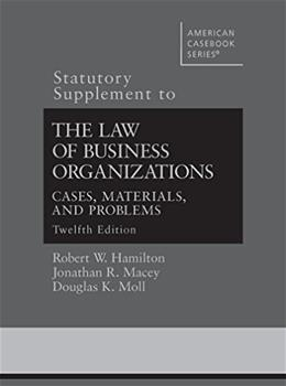 Law of Business Organizations, by Hamilton, 12th Edition, Statutory Supplement 9780314288639