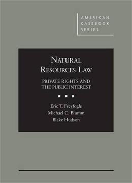 Natural Resources Law: Private Rights and the Public Interest, by Freyfogle 9780314289124