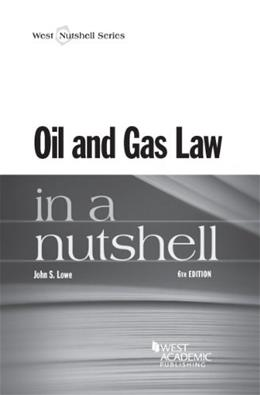 Oil and Gas Law in a Nutshell, by Lowe, 6th Edition 9780314289582