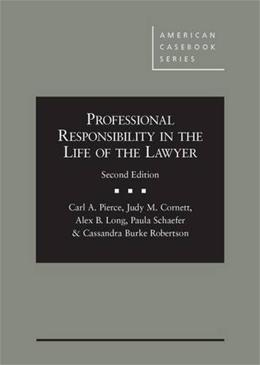 Professional Responsibility in the Life of the Lawyer, by Pierce, 2nd Edition 9780314290908