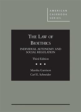 Law of Bioethics: Individual Autonomy and Social Regulation, by Garrison, 3rd Edition 9780314291004
