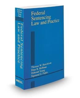 Federal Sentencing Law and Practice, by Hutchinson, 2013 Edition 9780314615282