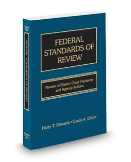 Federal Standards Of Review: Review Of District Court Decisions And Agency Actions, by Edwards, 2nd Edition 9780314619419