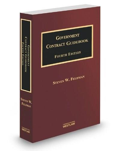 Government Contract Guidebook, by Feldman, 4th Edition 9780314630896