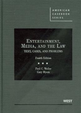 Entertainment, Media, and the Law: Text, Cases, and Problems, by Weiler, 4th Edition 9780314907448
