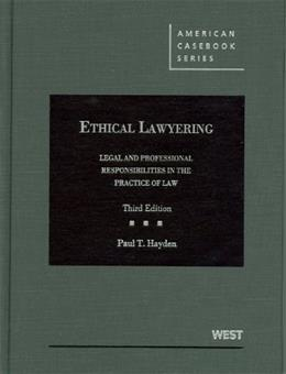 Ethical Lawyering: Legal and Professional Responsibilities in the Practice of Law, by Hayden, 3rd Edition 9780314911544