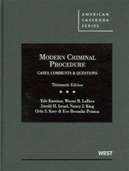 Modern Criminal Procedure: Cases, Comments and Questions, by Kamisar, 13th Edition 9780314911674