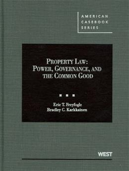 Property Law: Power, Governance, and the Common Good, by Freyfogle 9780314911742