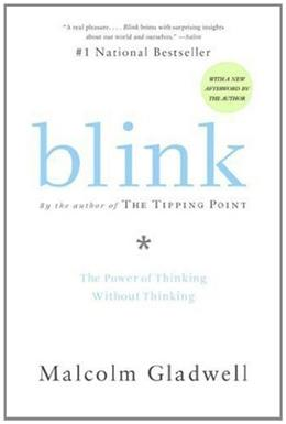 Blink: The Power of Thinking Without Thinking, by Gladwell 9780316010665