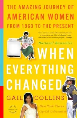 When Everything Changed: The Amazing Journey of American Women from 1960 to the Present, by Collins 9780316014045