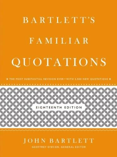 Bartletts Familiar Quotations, by OBrien, 18th Edition 9780316017596