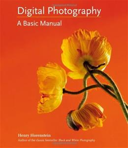 Digital Photography: A Basic Manual, by Horenstein 9780316020749