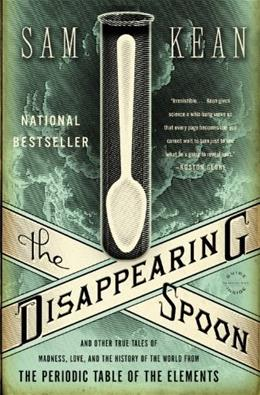 Disappearing Spoon: And Other True Tales of Madness, Love, and the History of the World from the Periodic Table of the Elements, by Kean 9780316051637