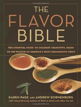 Flavor Bible: The Essential Guide to Culinary Creativity, Based on the Wisdom of Americas Most Imaginative Chefs, by Page 9780316118408