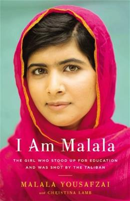 I Am Malala: The Girl Who Stood Up for Education and Was Shot by the Taliban, by Yousafzai 9780316322409
