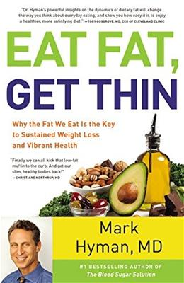 Eat Fat, Get Thin: Why the Fat We Eat Is the Key to Sustained Weight Loss and Vibrant Health 9780316338837