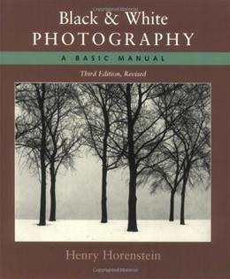 Black and White Photography: A Basic Manual, by Horenstein, 3rd Edition 9780316373050