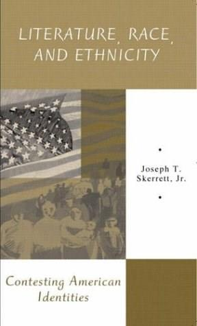 Literature, Race, and Ethnicity: Contesting American Identities, by Skerrett 9780321011626