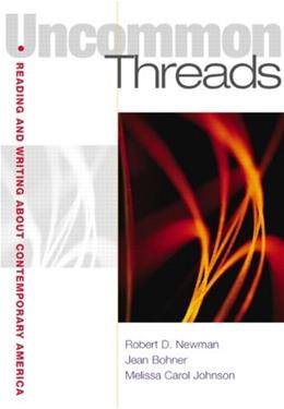 Uncommon Threads: Reading and Writing About Contemporary America, by Newman 9780321026644