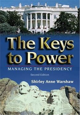 Keys to Power: Managing the Presidency, by Warshaw, 2nd Edition 9780321088772
