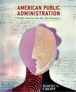 [ American Public Administration: Public Service for the 21st Century ] By Cropf, Robert A ( Author ) [ 2007 ) [ Hardcover ] 9780321096913