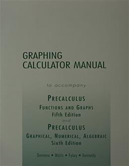 Precalulus 5e/Precalculus 6e: Functions and Graphs/Graphical, Numerical, Algebraic, by Demana, 5th Edition, Graphing Calculator Manual 9780321131997