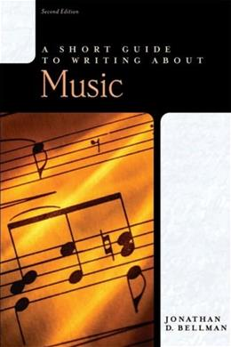 Short Guide to Writing About Music, by Bellman, 2nd Edition 9780321187918
