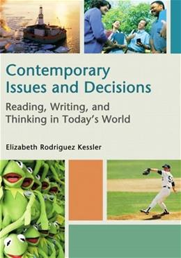 Contemporary Issues and Decisions: Reading, Writing, and Thinking in Todays World, by Kessler 9780321199218