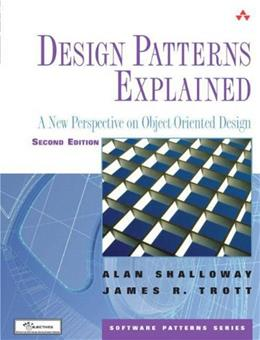 Design Patterns Explained: A New Perspective on Object Oriented Design, by Shalloway, 2nd Edition 9780321247148