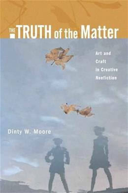 Truth of the Matter: Art and Craft in Creative Nonfiction, by Moore 9780321277619