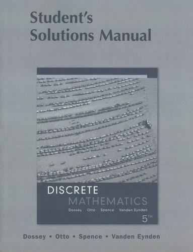 Discrete Mathematics, by Dossey, 5th Edition, Solutions Manual 9780321305176