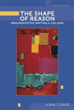 Shape of Reason: Argumentative Writing in College, by Gage, 4th Edition 9780321320773