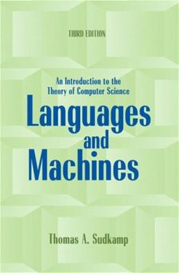Languages and Machines: An Introduction to the Theory of Computer Science, by Sudkamp, 3rd Edition 9780321322210