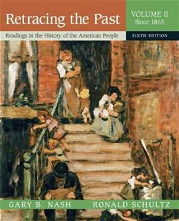 Retracing the Past: Readings in the History of the American People, by Nash, 6th Edition, Volume 2: Since 1865 9780321333803
