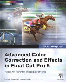 Apple Pro Training Series: Advanced Color Correction and Effects in Final Cut Pro 5 PAP/CDR 9780321335487