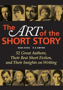 Art of the Short Story: 52 Great Authors, Their Best Short Fiction, and Their Insights on Writing, by Gioia 9780321363633