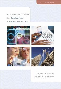Concise Guide to Technical Communication, by Gurak, 3rd Edition 9780321391681