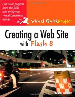Creating a Web Site With Flash 8: visual QuickProject Guide, by Morris 9780321412478