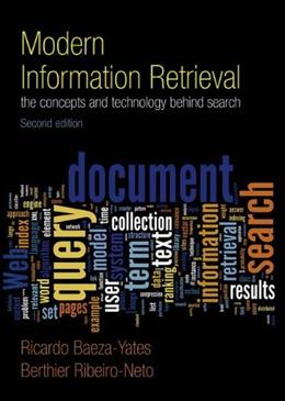 Modern Information Retrieval: The Concepts and Technology Behind Search, by Baeza-Yates, 2nd Edition 9780321416919