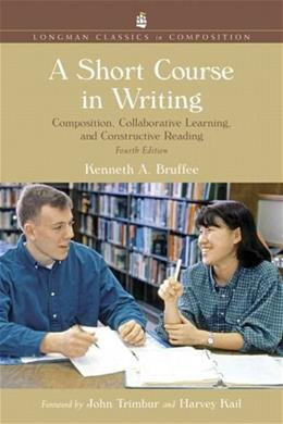Short Course in Writing: Composition, Collaborative Learning, and Constructive Reading, by Bruffee, 4th Edition 9780321432674