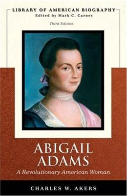 Abigail Adams: A Revolutionary American Woman, by Akers, 3rd Edition 9780321445018