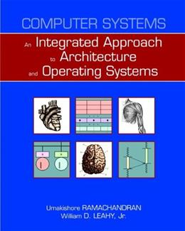 Computer Systems: An Integrated Approach to Architecture and Operating Systems, by Ramachandran 9780321486134